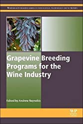 Grapevine Breeding Programs For The Wine Industry (Woodhead Publishing Series In Food Science, Technology & Nutrition)