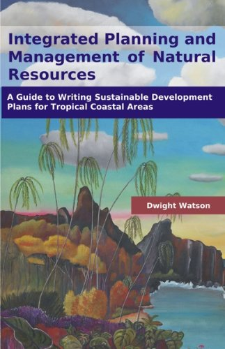 Integrated Planning and Management of Natural Resources: A Guide to Writing Sustainable Development Plans for Tropical Coastal Areas (English Edition) (Coastal Plan Management)