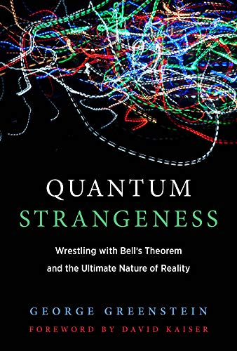 Quantum Strangeness: Wrestling with Bell's Theorem and the Ultimate Nature of Reality (Mit Press)