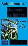 SOLUCIONARIO De Mecánica De Fluidos Robert L. Mott Del Capitulo 13 al 16: (6ta Edicion) (Mecanica de los Fluidos)