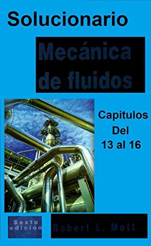 SOLUCIONARIO De Mecánica De Fluidos Robert L. Mott Del Capitulo 13 al 16: (6ta Edicion) (Mecanica de los Fluidos) por Solucionario ING