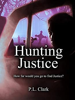 Hunting Justice: How far would you go to find justice? (English Edition) de [Clark, Penelope]