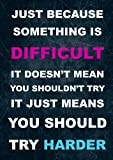 JUST BECAUSE SOMETHING IS.... Life Inspirational Motivational Quote Sign Poster Print Picture. To Motivate and inspire