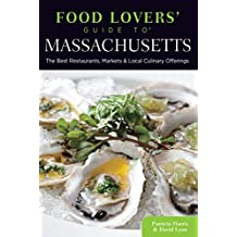 Food Lovers' Guide to® Massachusetts: The Best Restaurants, Markets & Local Culinary Offerings (Food Lovers' Series)