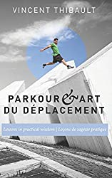 Parkour & Art du déplacement: Lessons in practical wisdom - Leçons de sagesse pratique