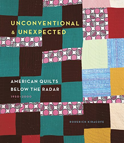 Unconventional & Unexpected: American Quilts Below the Radar 1950-2000 (English Edition)