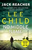 No Middle Name: The Complete Collected Jack Reacher Stories (Jack Reacher Short Stories)