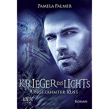 Krieger des Lichts - Ungezähmter Kuss (Krieger-des-Lichts-Reihe, Band 6)