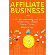 AFFILIATE MARKETING BUSINESS (2016 Version): Clickbank Affiliate Marketing, Social Media Management and Amazon's Associate Program (English Edition)