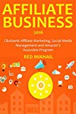 AFFILIATE BUSINESS (2016 Bundle): Clickbank Affiliate Marketing, Social Media Management and Amazon's Associate Program (English Edition)
