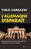 L'Allemagne disparaît : Démographie, éducation, immigration : pourquoi le futur est sombre