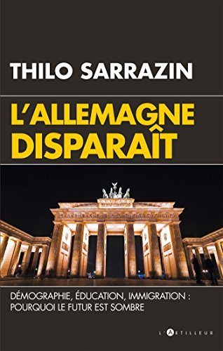 L'Allemagne disparaît : Démographie, éducation, immigration : pourquoi le futur est sombre par Thilo Sarrazin