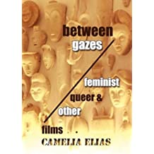 Between Gazes: Feminist, Queer, and 'Other' Films