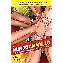El Mundo Amarillo (Movie Tie-In Edition): Como Luchar Para Sobrevivir Me Enseñó a Vivir