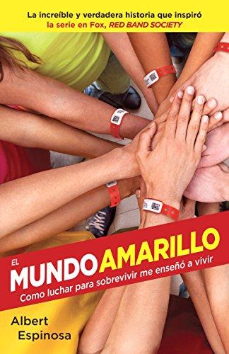 El Mundo Amarillo (Movie Tie-In Edition): Como Luchar Para Sobrevivir Me Enseñó a Vivir por Albert Espinosa