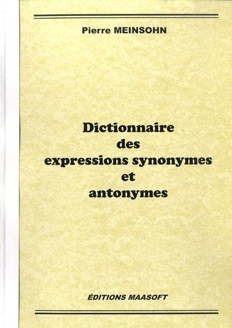 Dictionnaire des expressions synonymes et antonymes par Pierre Meinsohn