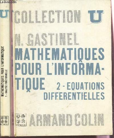 MATHEMATIQUES POUR L'INFORMATIQUE - EN 2 VOLUMES / TOME 1 : ANALYSE FONCTIONNELLE - TOME II : EQUATIONS DIFFERENTIELLES / COLLECTION U. par BERTRANDIAS J.P. / GASTINEL N.