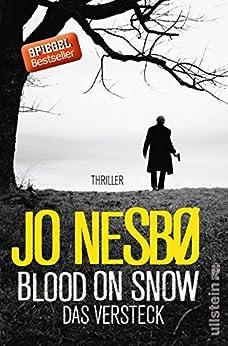 Blood on Snow. Das Versteck: Thriller von [Nesbø, Jo]