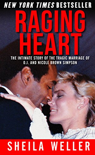 Raging Heart: The Intimate Story of the Tragic Marriage of O.J. and Nicole Brown Simpson (English Edition) di Sheila Weller