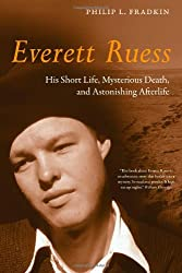 Everett Ruess: His Short Life, Mysterious Death, and Astonishing Afterlife