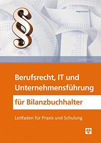 Berufsrecht, IT und Unternehmensführung für Bilanzbuchhalter: Leitfaden für Praxis und Schulung