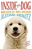 Inside of a Dog - Young Readers Edition: What Dogs See, Smell, and Know