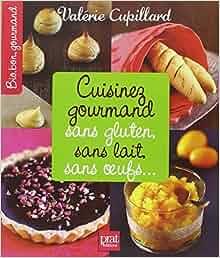 Cuisinez gourmand sans gluten sans lait sans - Cuisinez gourmand sans gluten sans lait sans oeufs ...