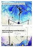 Work-Life-Balance in der Berufswelt - Erfolgsfaktor oder Utopie?