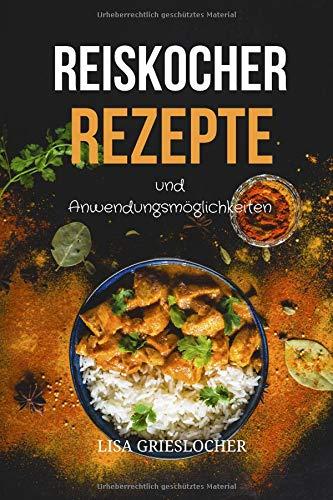 Reiskocher Rezepte und Anwendungsmöglichkeiten: Diese leckeren Gerichte sollte jeder probiert haben
