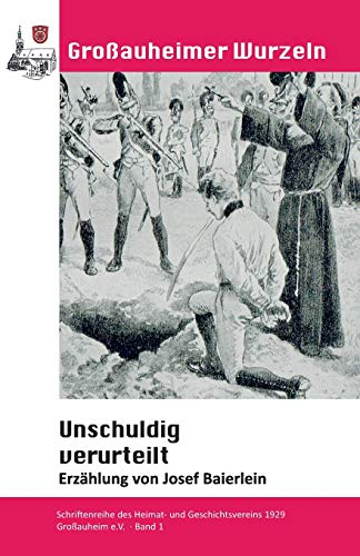 Unschuldig verurteilt: Schriftenreihe HGV Grossauheim (Großauheimer Wurzeln, Band 1)