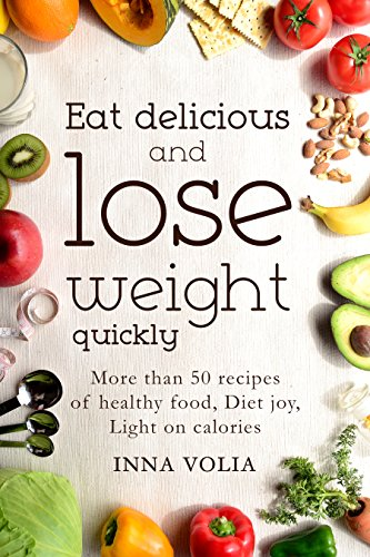 Eat delicious and lose weight quickly more than 50 recipes of eat delicious and lose weight quickly more than 50 recipes of healthy food diet forumfinder Images