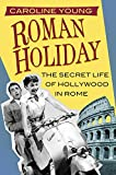 Roman Holiday: The Secret Life of Hollywood in Rome