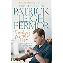 Dashing for the Post: The Letters of Patrick Leigh Fermor [Idioma Inglés]