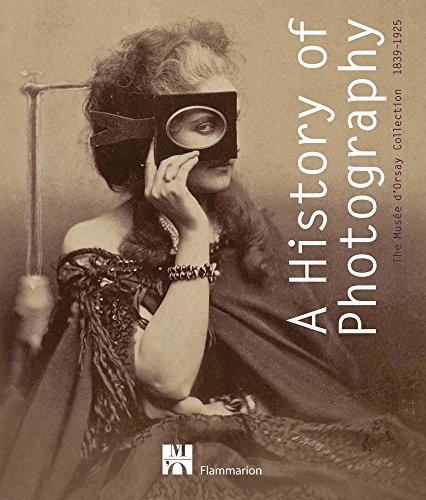 A History of Photography: The Musée d'Orsay Collection 1839-1925 par Dominique de Font-Reaulx, Michel Frizot, Anne de Mondenard