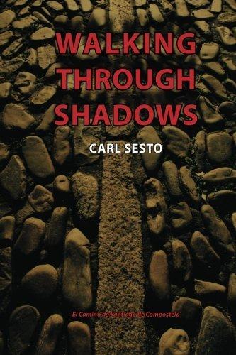 Walking Through Shadows: El Camino de Santiago de Compostela by Carl Sesto (2012-03-23)