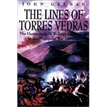 The Lines of Torres Vedras: The Cornerstone of Wellington's Strategy in the Peninsular War 1809-1812