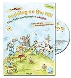 Pudding on the Hill: 21 Kinderlieder zum Mitmachen in English mit sprach- und musikdidaktischen Tipps - Buch incl. CD