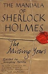 The Mandala of Sherlock Holmes: The Missing Years - His Exploits in India and Tibet as Faithfully Recorded by Hurree Chunder Mookerjee, C.I.E., F.R.S., F.R.G.S., Rai Bahadur