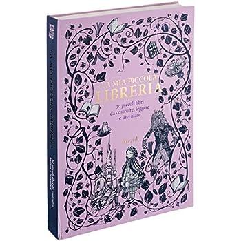 La Mia Piccola Libreria. 30 Piccoli Libri Da Costruire, Leggere E Inventare. Ediz. A Colori. Con Libro In Brossura: La Mia Piccola Libreria