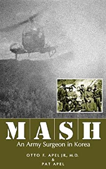 MASH: An Army Surgeon in Korea by [Apel M.D., Otto F., Pat Apel]