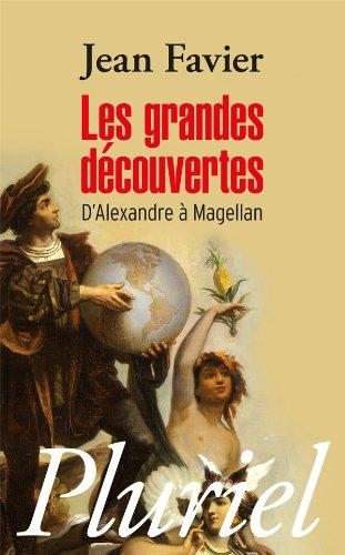 Les grandes découvertes: D'Alexandre à Magellan
