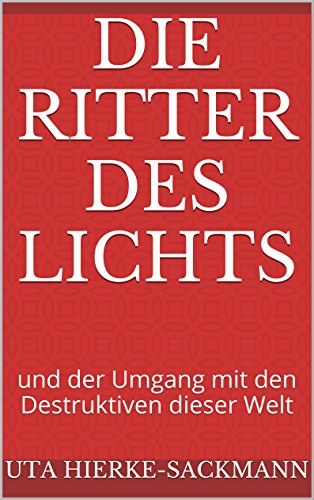 Die Ritter des Lichts: und der Umgang mit den Destruktiven dieser Welt (Die Edition Lebensbibliotheken 1)