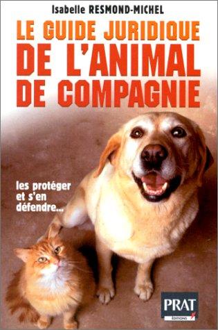 Le guide juridique de l'animal domestique, les protéger et s'en défendre