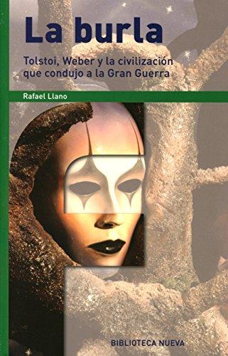 La burla: Tolstoi, Weber y la civilización que condujo a la Gran Guerra (FRONTERAS) por Rafael Llano Sánchez