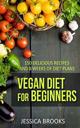 Vegan vegan diet for beginners 150 delicious recipes and 8 weeks vegan vegan diet for beginners 150 delicious recipes and 8 weeks of diet plans forumfinder Image collections