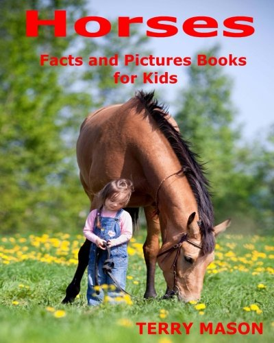 Horses: Horses:Facts and Pictures Books for Kids (Facts Kids Horse For)
