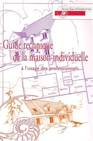 Guide technique de la maison individuelle à l'usage des professionnels par Collectif
