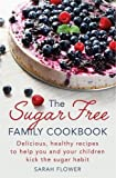 The Sugar-Free Family Cookbook: Delicious, healthy recipes to help you and your children kick the sugar habit