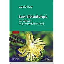 Bach-Blütentherapie: Das Lehrbuch für die therapeutische Praxis