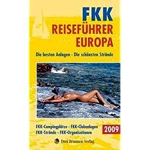 FKK Reiseführer Europa 2009: Die besten Anlagen. Die schönsten Strände. FKK-Strände. FKK-Campingplätze. FKK-Clubanlagen. FKK-Organisationen